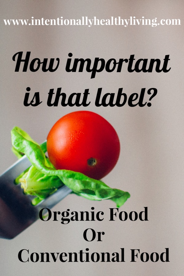 How important is the organic or conventional label on food? Visit www.intentionallyhealthyliving.com