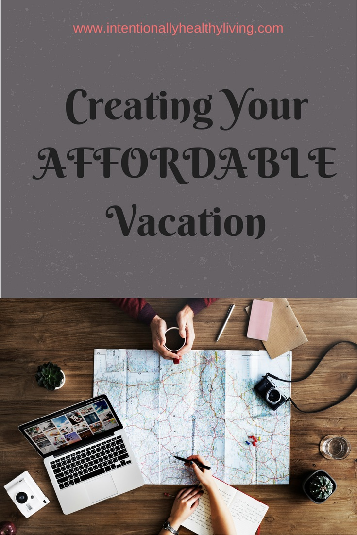 Creating Your Affordable Vacation. visit www.intentionallyhealthyliving.com