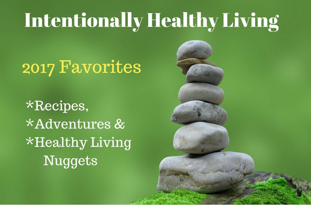 Intentionally Healthy Living 2017 Favorites